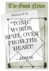 Toxic words spill over from the heart!
